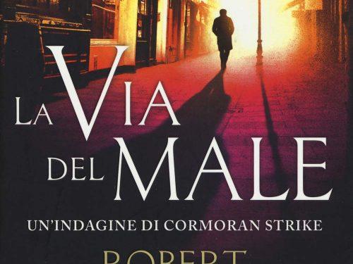 La via del male. Un'indagine di Cormoran Strike –  Robert Galbraith