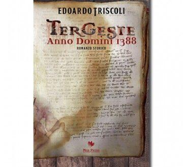 Tergeste Anno Domini 1388 -Triscoli Edoardo