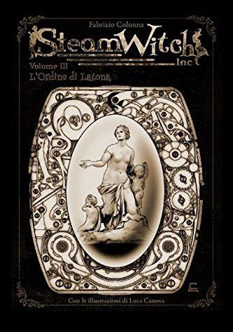 SteamWitch Inc.: Vol 03-L'Ordine di Latona di Fabrizio Colonna