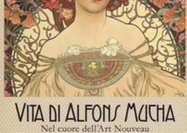 Vita di Alfons Mucha. Nel cuore dell'Art Nouveau – Patrizia Runfola