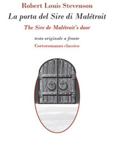 La porta del sire di Maletroit. Cortoromanzo classico. Testo inglese a fronte – Robert Louis Stevenson