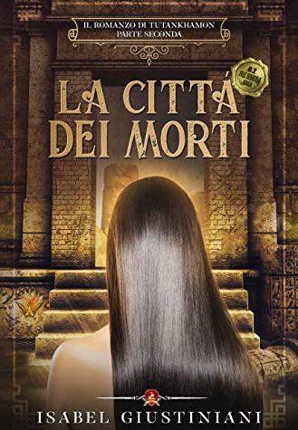 La Città dei Morti (Il romanzo di Tutankhamon Vol. 2)  di Isabel Giustiniani