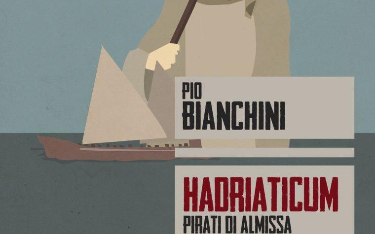 Hadriaticum. Pirati di Almissa di Pio Bianchini