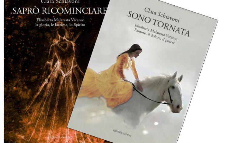 """Segnalazione: Clara Schiavoni – """"Sono tornata"""", """"Saprò ricominciare"""" Elisabetta Malatesta Varano"""