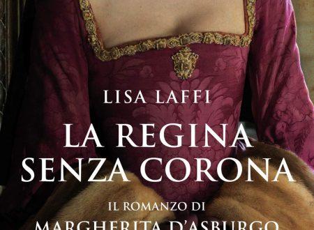 La regina senza corona. Il romanzo di Margherita d'Asburgo – Lisa Laffi
