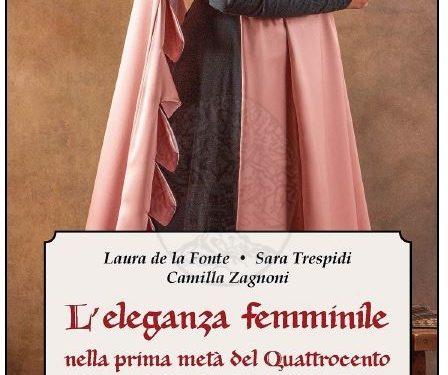 L'eleganza femminile nella prima metà del Quattrocento. Riflessioni sullo stile italiano attraverso le fonti  di Laura De la Fonte, Sara Trespidi , Camilla Zagnoni