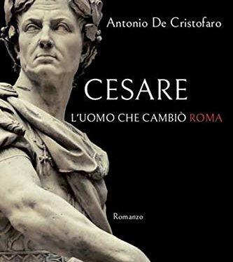 CESARE. L'UOMO CHE CAMBIO' ROMAdi Antonio De Cristofaro