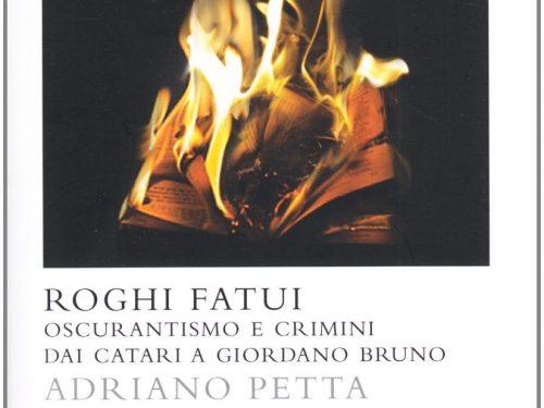 Roghi fatui. Oscurantismo e crimini dai Catari a Giordano Bruno di Adriano Petta