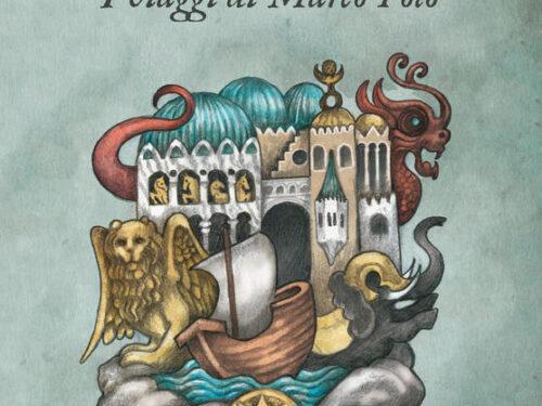 Da lontano, Venezia. I viaggi di Marco Polo  Eufemia Griffo
