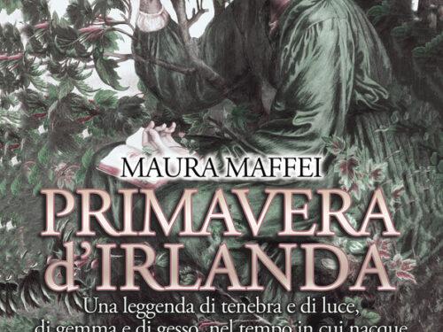 Primavera d'Irlanda. Una leggenda di tenebra e di luce, nel tempo in cui nacque la Chiesa d'Irlanda.  Maura Maffei