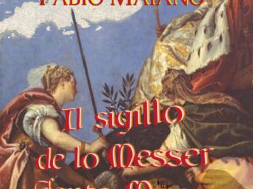 """""""IL SIGILLO DE LO MESSER SANTO MARCO"""" DI FABIO MAIANO"""