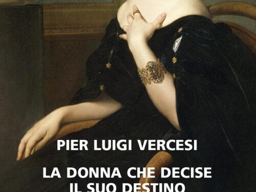 La donna che decise il suo destino – Pier Luigi Vercesi – Neri Pozza